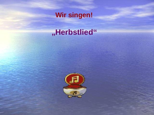 """Wir singen! """" Herbstlied"""""""