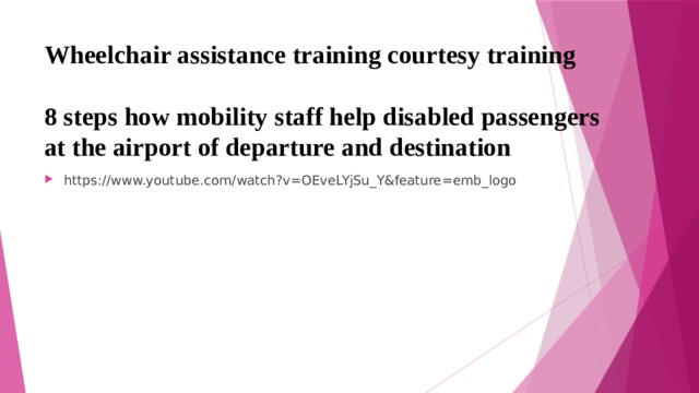Wheelchair assistance training courtesy training   8 steps how mobility staff help disabled passengers at the airport of departure and destination https://www.youtube.com/watch?v=OEveLYjSu_Y&feature=emb_logo