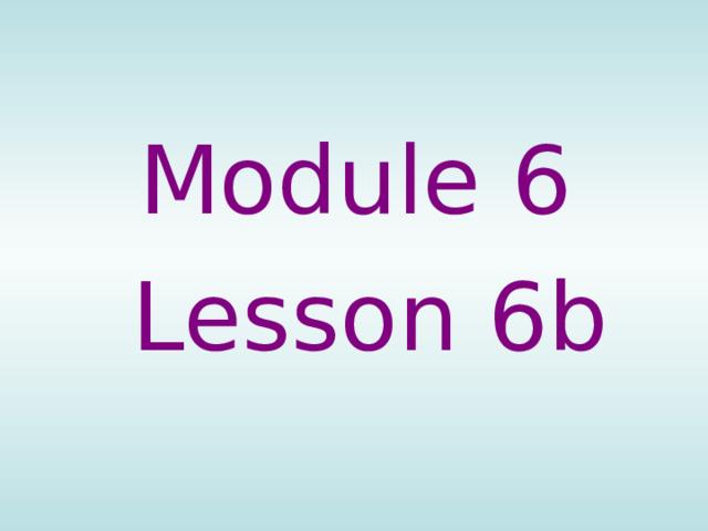 Module 6  Lesson 6b