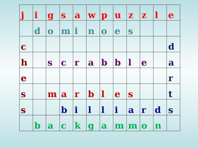 j i d c g h s o e a m s s i w n p s c o r m u a b a e z b a b s z r c i l b b l l e l k g l e e a d i s a a m r r m t o d s n
